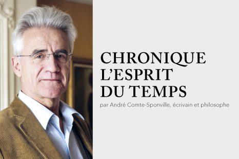 Chronique l'esprit du temps, André Comte-Sponville